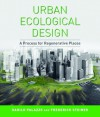 Urban Ecological Design: A Process for Regenerative Places - Danilo Palazzo, Frederick Steiner, Frederick R. Steiner