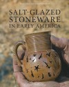 Salt Glazed Stoneware In Early America - Janine E. Skerry, Suzanne Findlen Hood