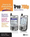 How to Do Everything with Your Treo 700p, Second Edition - Derek Ball