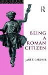 Being a Roman Citizen - Jane F. Gardner