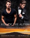 Kiss of the Alpha (Supremacy of Wolves Book 2) - Shannon West, Victoria Sue