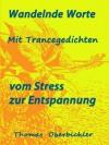 Wandelnde Worte Mit Trancegedichten vom Stress zur Entspannung (Tiefenentspannung) (German Edition) - Thomas Oberbichler, Christiane Pape