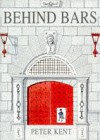 Behind Bars: A Panorama Of Prisons Through The Ages - Peter Kent