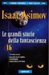 Le Grandi Storie della Fantascienza vol. 16 - Isaac Asimov, Sandro Sandrelli, Giampaolo Cossato, H. Greenberg Martin