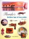 Florida's Golden Age of Souvenirs, 1890-1930 - Larry Roberts