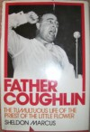 Father Coughlin: The Tumultuous Life of the Priest of the Little Flower - Sheldon Marcus