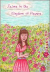 Jaime in the Kingdom of Flowers (Illustrated) - Teresa Ng