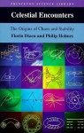 Celestial Encounters: The Origins of Chaos and Stability - Florin Diacu, Philip Holmes