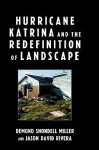 Hurricane Katrina and the Redefinition of Landscape - DeMond Miller, Jason David Rivera
