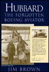 Hubbard: The Forgotten Boeing Aviator - Jim Brown