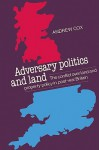 Adversary Politics and Land: The Conflict Over Land and Property Policy in Post-War Britain - Andrew Cox, Cox Andrew