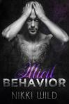 Illicit Behavior: A Bad Boy Rockstar Romance - Nikki Wild
