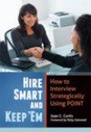 Hire Smart and Keep 'em: How to Interview Strategically Using POINT - Joan C. Curtis