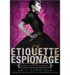 { ETIQUETTE & ESPIONAGE (FINISHING SCHOOL #01) } By Carriger, Gail ( Author ) [ Feb - 2013 ] [ Hardcover ] - Gail Carriger
