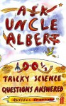 Ask Uncle Albert: 100 1/2 Tricky Science Questions Answered - Russell Stannard