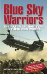 Blue Sky Warriors: The RAF in Afghanistan in Their Own Words - Antony Loveless