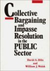 Collective Bargaining and Impasse Resolution in Public Sector - David A. Dilts, William J. Walsh