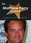 The Matthew Perry Handbook - Everything You Need to Know about Matthew Perry - Emily Smith