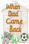 When Dad Came Back - Lynn Miller, Helen Ayre