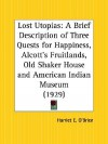 Lost Utopias: A Brief Description of Three Quests for Happiness, Alcott's Fruitlands, Old Shaker House and American Indian Museum - Harriet E. O'Brien, Harriet E. Brien