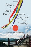 Where the Dead Pause, and the Japanese Say Goodbye: A Journey by Mockett, Marie Mutsuki (2015) Hardcover - Marie Mutsuki Mockett