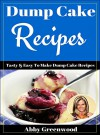 Dump Cake Recipe Book. Delicious Dump Cake Recipe CookBook For All The Family: (Dump Cake Recipe Book,Dump Cake Book,Dump Cake Recipes) - Abby Greenwood
