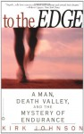 To the Edge: A Man, Death Valley, and the Mystery of Endurance - Kirk Johnson