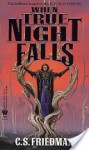 When True Night Falls: The Coldfire Trilogy, Book Two - C.S. Friedman