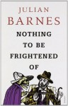 Nothing to Be Frightened Of - Julian Barnes