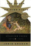 The Dream of the Unified Field: Selected Poems, 1974-1994 - Jorie Graham