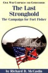 The Last Stronghold: The Campaign for Fort Fisher - Richard B. McCaslin, Grady McWhiney