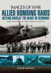 Allied Bombing Raids: Hitting Back at the Heart of Germany (Images of War) - Philip Kaplan