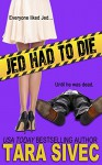 Jed Had to Die - Tara Sivec