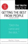 The Truth About Getting the Best from People (2nd Edition) - Martha I. Finney