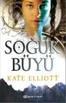 Soğuk Büyü (The Spiritwalker Trilogy #1) - Kate Elliott, Haluk Elbeyli