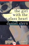 The Girl with the Glass Heart: A Novel - Daniel Stern
