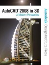 AutoCAD 2008 in 3D: A Modern Perspective [With CDROM] - Frank E. Puerta