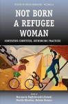 Not Born a Refugee Woman: Contesting Identities, Rethinking Practices - Maroussia Hajdukowski-Ahmed