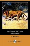 La Chasse Aux Lions (Edition Illustree) (Dodo Press) - Alfred Assollant