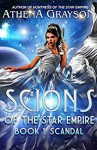 Scandal: Scions of the Star Empire #1 - Athena Grayson