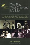 The American Theatre Wing Presents the Play That Changed My Life: Americas Foremost Playwrights on the Plays That Influenced Them (Applause Books) - Ben Hodges, Paula Vogel