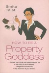 How to Be a Property Goddess - Smita Talati