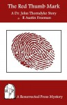 The Red Thumb Mark: A Dr. John Thorndyke Story - R. Austin Freeman