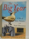 The Big Year: A Tale of Man, Nature and Fowl Obsession - Mark Obmascik