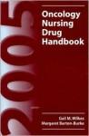 2005 Oncology Nursing Drug Handbook - Gail M. Wilkes