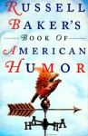 Russell Baker's Book of American Humor - Russell Baker