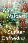 The Sunken Cathedral: A Novel - Kate Walbert