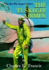 The Tuskegee Airmen: The Men Who Changed a Nation - Charles E. Francis, A. Caso