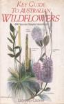 Key Guide To Australian Wildflowers - Leonard Cronin, Betty Ruth, Roslyn Berry, Marion Devaux, Ruth Westmacott
