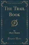 The Trail Book (Classic Reprint) - Mary Austin